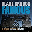Famous: A Novel (       UNABRIDGED) by Blake Crouch Narrated by Tristan Morris
