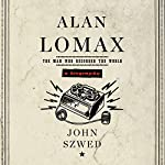 Alan Lomax: A Biography | John Szwed