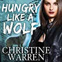 Hungry Like a Wolf: The Others Series, Book 8 Audiobook by Christine Warren Narrated by Kate Reading
