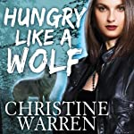 Hungry Like a Wolf: The Others Series, Book 8 (       UNABRIDGED) by Christine Warren Narrated by Kate Reading