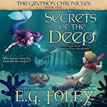 Secrets of the Deep: The Gryphon Chronicles, Book 5 | Livre audio Auteur(s) : E.G. Foley Narrateur(s) : Jamie du Pont MacKenzie