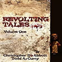 Revolting Tales Audiobook by Christopher D Abbott, Todd A Curry Narrated by Todd A Curry, Christopher Abbott