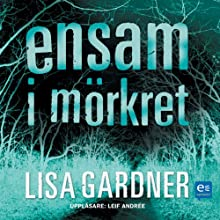 Ensam i mörkret [Alone in the Dark] Audiobook by Lisa Gardner Narrated by Leif Andrée