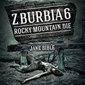 Z-Burbia 6: Rocky Mountain Die | Jake Bible