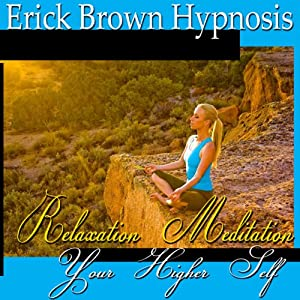 Access Your Higher Self: Relaxation Meditation, Spirit Guide, Hypnosis Self Help, Binaural Beats Nlp | [Erick Brown Hypnosis]