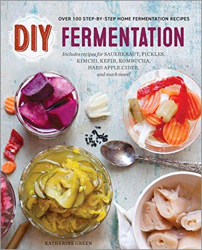 Download DIY Fermentation: Over 100 Step-By-Step Home Fermentation Recipes