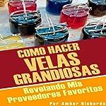 Cómo Hacer Velas Grandiosas [How to Make a Great Jar Soy Candle]: Revelando Mis Proveedores Favoritos | Amber Richards