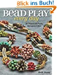 Bead Play Every Day: 20+ Projects wit...