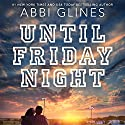 Until Friday Night: Field Party, Book 1 (       UNABRIDGED) by Abbi Glines Narrated by Olivia Song, Sebastian York