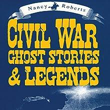 Civil War Ghost Stories & Legends Audiobook by Nancy Roberts Narrated by Susan Larkin, Allan Edwards