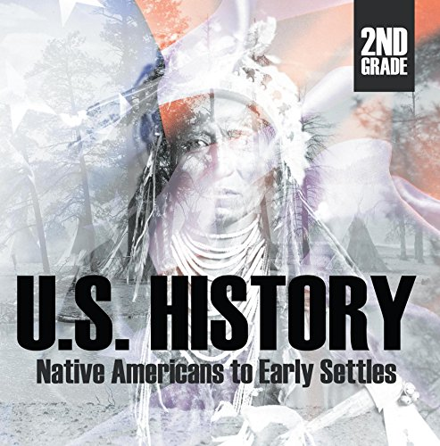 2nd Grade US History: Native Americans to Early Settlers: Second Grade Books (Children's American History Books) by Baby Professor