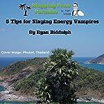Blogging from Paradise: 5 Tips for Slaying Energy Vampires   Ryan Biddulph