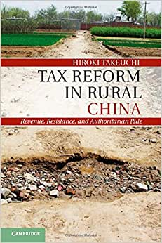 Tax Reform In Rural China: Revenue, Resistance, And Authoritarian Rule