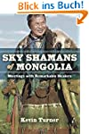 Sky Shamans of Mongolia: Meetings wit...