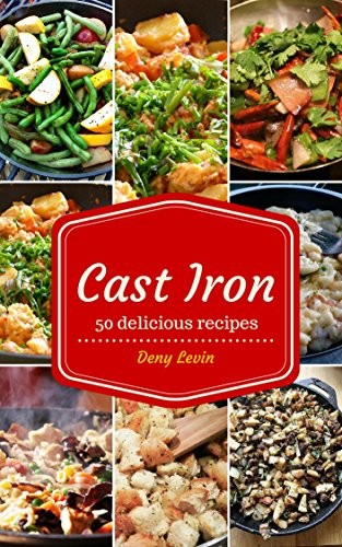 Cast Iron Recipes Cookbook: 50 Delicious of Cast Iron Recipes (Cast Iron Recipes, Cast Iron Cookbook, Cast Iron Cooking,  Cast Iron Cooking Recipes): Cast ... Recipes (Easy Recipes Cookbook Book 2) by Denny Levin