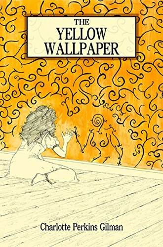 Charlotte Perkins Gilman - The Yellow Wallpaper (Illustrated)