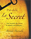 Par-del� Le Secret : Les secrets du Secret et autres r�v�lations...