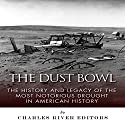 The Dust Bowl: The History and Legacy of the Most Notorious Drought in American History Audiobook by  Charles River Editors Narrated by Bob Neufeld