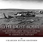 The Dust Bowl: The History and Legacy of the Most Notorious Drought in American History |  Charles River Editors