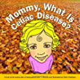 Mommy, What Is Celiac Disease?: A look at the sunny side of being a gluten-free kid