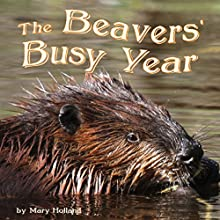 The Beavers' Busy Year (       UNABRIDGED) by Mary Holland Narrated by Donna German