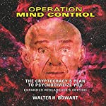 Operation Mind Control: The Cryptocracy's Plan to Psychocivilize You (Expanded Researcher's Edition) | W. H. Bowart