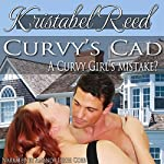 Curvy's Cad: A Curvy Girl's Mistake?: A Curvy Girl's Guide to Love, Book 3 | Kristabel Reed