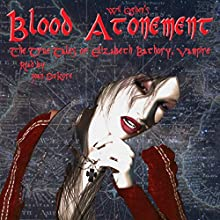 Blood Atonement: The True Tales of Elizabeth Bathory, Vampire Audiobook by Wil Ogden Narrated by Joan DuKore