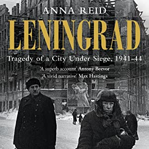 Leningrad: The Epic Siege of World War II, 1941-1944 | [Anna Reid]