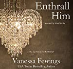 Enthrall Him: Enthrall Sessions Book 3 | Vanessa Fewings