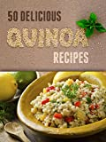 Top 50 Most Delicious Quinoa Recipes (Superfood Recipes Book 11)