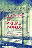 Learning in Virtual Worlds: Research and Applications Front Cover