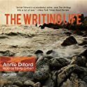 The Writing Life (       UNABRIDGED) by Annie Dillard Narrated by Tavia Gilbert