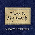 These Is My Words: The Diary of Sarah Agnes Prine, 1881-1901 (       UNABRIDGED) by Nancy E. Turner Narrated by Amy Rubinate