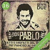 Don Pablo 16: Fatti e misfatti del bandito più famoso del mondo | Guido Piccoli