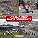 Grand Prix Battlegrounds: A Comprehensive Guide to All Formula 1 Circuits Since 1950 Christopher Hilton