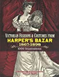 Victorian Fashions and Costumes from Harpers Bazar, 1867-1898 (Dover Fashion and Costumes)