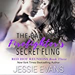The Bad Boy Firefighter's Secret Fling: Fire and Icing, Book 3 | Jessie Evans