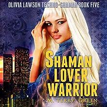 Shaman, Lover, Warrior: Olivia Lawson Techno-Shaman, Book 5 Audiobook by M. Terry Green Narrated by Celia Aurora de Blas