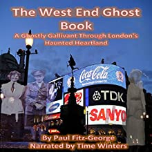 The West End Ghost Book: A Ghostly Gallivant Through London's Haunted Heartland Audiobook by Mr Paul C. Fitz-George Narrated by Time Winters