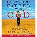 I Thought My Father Was God: And Other True Tales from NPR's National Story Project | Edited by Paul Auster
