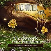 The Clockwork Fairy Kingdom | Leah Cutter