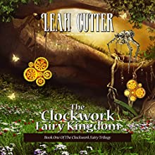 The Clockwork Fairy Kingdom (       UNABRIDGED) by Leah Cutter Narrated by Hallie Ricardo