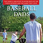 Baseball Dads: The Game's Greatest Players Reflect on Their Fathers and the Game They Love | Wayne Stewart