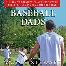 Baseball Dads: The Game's Greatest Players Reflect on Their Fathers and the Game They Love Audiobook by Wayne Stewart Narrated by Jason Griffith
