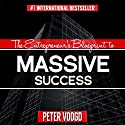 The Entrepreneur's Blueprint to Massive Success: Create an Exceptional Lifestyle While Doing Business on Your Terms (       UNABRIDGED) by Peter Voogd Narrated by Peter J. Voogd