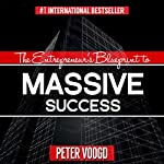 The Entrepreneur's Blueprint to Massive Success: Create an Exceptional Lifestyle While Doing Business on Your Terms | Peter Voogd