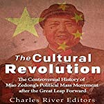 The Cultural Revolution: The Controversial History of Mao Zedong's Political Mass Movement After the Great Leap Forward |  Charles River Editors