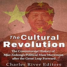 The Cultural Revolution: The Controversial History of Mao Zedong's Political Mass Movement After the Great Leap Forward | Livre audio Auteur(s) :  Charles River Editors Narrateur(s) : Jim D. Johnston
