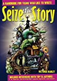 img - for By Victoria Hanley Seize the Story: A Handbook for Teens Who Like to Write book / textbook / text book